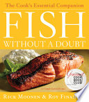 """Fish Without a Doubt: The Cook's Essential Companion"" by Rick Moonen, Roy Finamore"