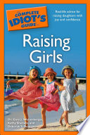 The Complete Idiot's Guide to Raising Girls