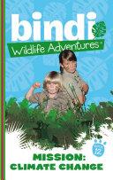 Bindi Wildlife Adventures 12: Mission Climate Change Pdf/ePub eBook