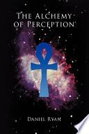 The Alchemy Of Perception