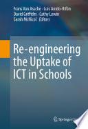 Re engineering the Uptake of ICT in Schools