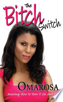 """The Bitch Switch: Knowing how to Turn it on and Off"" by Omarosa"