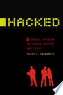 Hacked  : A Radical Approach to Hacker Culture and Crime