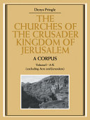 The Churches of the Crusader Kingdom of Jerusalem: A Corpus: Volume 1, A-K (excluding Acre and Jerusalem)