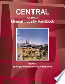 Central America Mineral Industry Handbook Volume 1 Strategic Information and Mining Laws