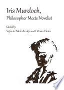 Iris Murdoch Philosopher Meets Novelist