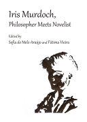 Iris Murdoch, Philosopher Meets Novelist
