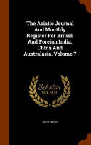The Asiatic Journal And Monthly Register For British And Foreign India China And Australasia Volume 7