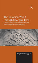 The Sasanian World through Georgian Eyes