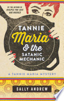 """""""Tannie Maria & the Satanic Mechanic: A Tannie Maria Mystery"""" by Sally Andrew"""