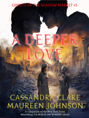 Book cover of 'A Deeper Love' by Cassandra Clare, Maureen Johnson