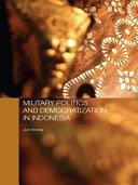 Military Politics and Democratization in Indonesia