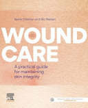 Wound care : a practical guide for maintaining skin integrity / Kerrie Coleman, Glo Neilsen