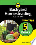 """Backyard Homesteading All-in-One For Dummies"" by Todd Brock"