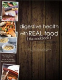 Digestive Health with Real Food - the Cookbook