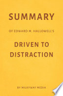 Summary of Edward M. Hallowell's Driven to Distraction by Milkyway Media