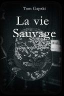 La vie Sauvage - das wilde Leben [Pdf/ePub] eBook