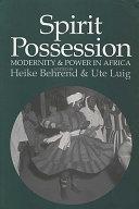 Spirit Possession, Modernity & Power in Africa