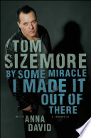 By Some Miracle I Made It Out of There: A Memoir - Tom Sizemore ...