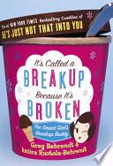 """It's Called a Breakup Because It's Broken: The Smart Girl's Break-Up Buddy"" by Greg Behrendt, Amiira Ruotola-Behrendt"
