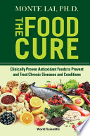 Food Cure  The  Clinically Proven Antioxidant Foods To Prevent And Treat Chronic Diseases And Conditions