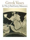 Greek Vases in the J  Paul Getty Museum