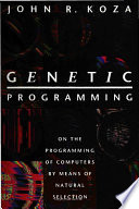 """Genetic Programming: On the Programming of Computers by Means of Natural Selection"" by John R. Koza, John R.. Koza, James P. Rice"