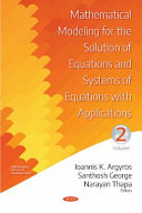 MATHEMATICAL MODELING FOR THE SOLUTION OF EQUATIONS AND SYSTEMS OF EQUATIONS WITH APPLICATIONS