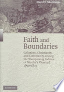 Faith and Boundaries  : Colonists, Christianity, and Community Among the Wampanoag Indians of Martha's Vineyard, 1600-1871