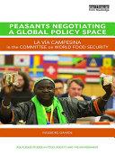 Peasants Negotiating a Global Policy Space: La Vía Campesina in the ...