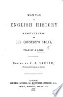 Manual of English History simplified  or  our country s story  told by a Lady  Jane Budge   Edited by J  S  Laurie Book