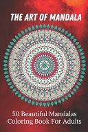 The Art of Mandala 50 Beautiful Mandalas Coloring Book For Adults