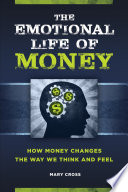 The Emotional Life Of Money How Money Changes The Way We Think And Feel