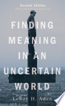 Finding Meaning in an Uncertain World  Second Edition