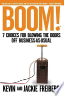 Boom!  : 7 Choices for Blowing the Doors Off Business-as-usual