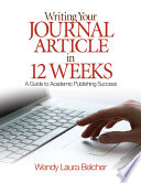 """""""Writing Your Journal Article in Twelve Weeks: A Guide to Academic Publishing Success"""" by Wendy Laura Belcher"""