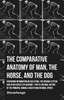 The Comparative Anatomy of Man, the Horse, and the Dog - Containing Information on Skeletons, the Nervous System and Other Aspects of Anatomy Pdf
