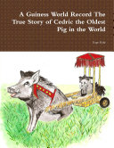 A Guiness World Record The True Story of Cedric the Oldest Pig in the World