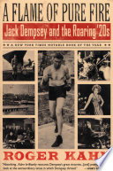 """A Flame of Pure Fire: Jack Dempsey and the Roaring '20s"" by Roger Kahn"