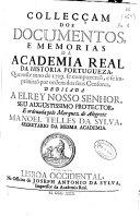 Colecçam dos documentos estatutos e memorias da Academia Real da Historia Portugueza ...