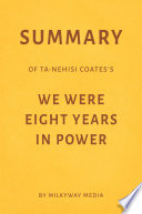 Summary of Ta-Nehisi Coates's We Were Eight Years in Power by Milkyway Media