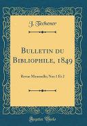 Bulletin Du Bibliophile, 1849: Revue Mensuelle; Nos 1 Et 2 (Classic Reprint)
