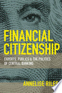 Financial citizenship : experts, publics, and the politics of central banking