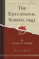 The Educational Screen 1943 Vol 22 Classic Reprint