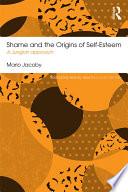 Shame and the Origins of Self Esteem