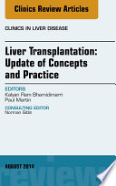 Liver Transplantation  Update of Concepts and Practice  An Issue of Clinics in Liver Disease