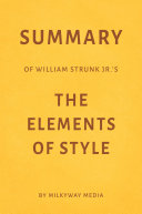 Summary of William Strunk Jr   s The Elements of Style by Milkyway Media