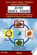 Just Soul Food   Meat   Love  Inner Peace  Purpose  Answered Prayer  It s Just Meat  Sweet Potatoes  Collard Greens   Corn Bread Book