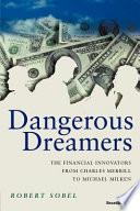 Dangerous Dreamers  : The Financial Innovators from Charles Merrill to Michael Milken