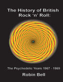 The History of British Rock and Roll  The Psychedelic Years 1967   1969